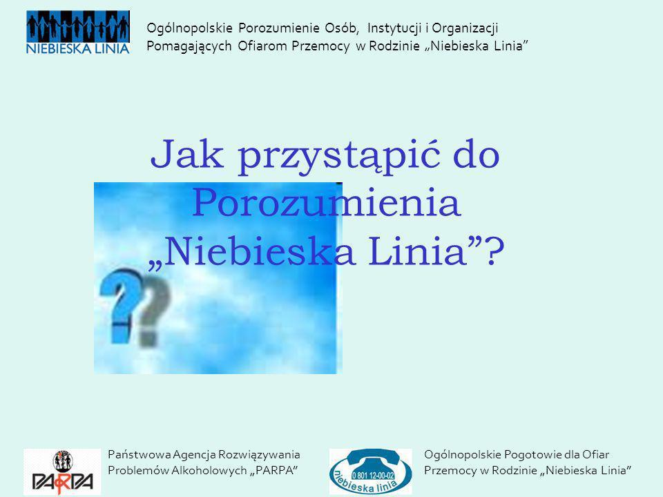 Jak przystąpić do Porozumienia Niebieska Linia? Państwowa Agencja Rozwiązywania Problemów Alkoholowych PARPA Ogólnopolskie Pogotowie dla Ofiar Przemoc