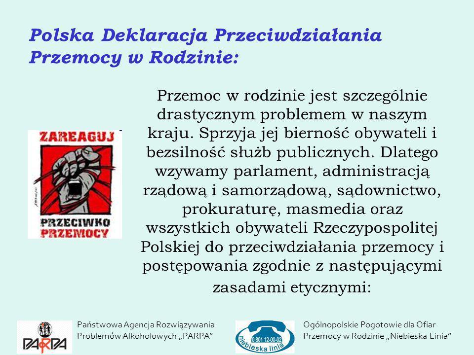 Polska Deklaracja Przeciwdziałania Przemocy w Rodzinie: Przemoc w rodzinie jest szczególnie drastycznym problemem w naszym kraju. Sprzyja jej bierność