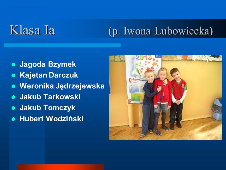 Klasa Ia (p. Iwona Lubowiecka) Jagoda Bzymek Kajetan Darczuk Weronika Jędrzejewska Jakub Tarkowski Jakub Tomczyk Hubert Wodziński