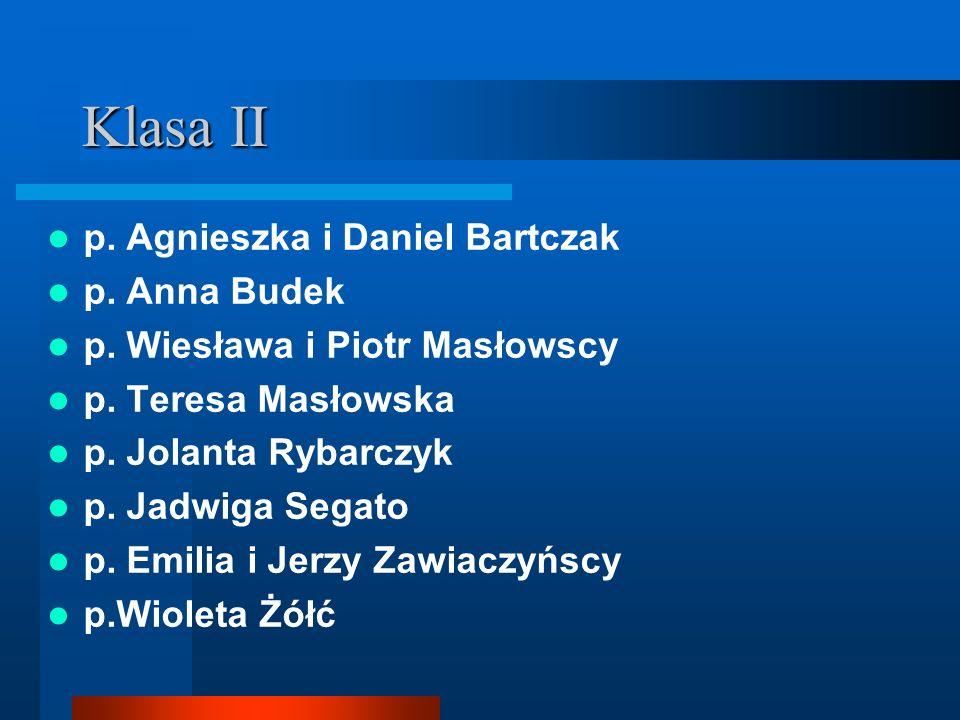Klasa II p. Agnieszka i Daniel Bartczak p. Anna Budek p. Wiesława i Piotr Masłowscy p. Teresa Masłowska p. Jolanta Rybarczyk p. Jadwiga Segato p. Emil