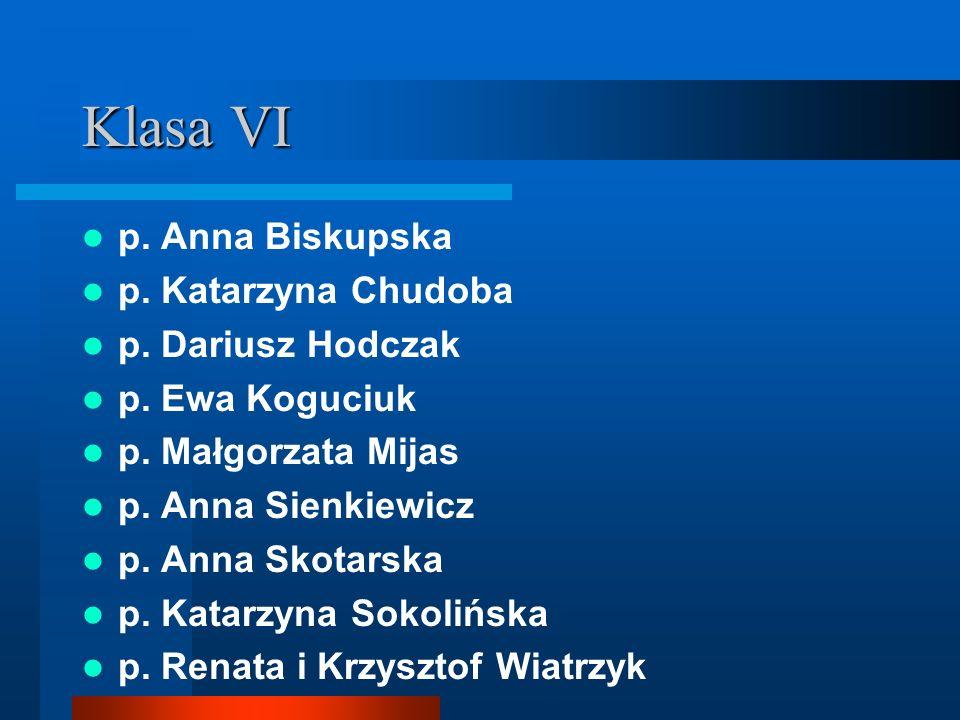 Klasa VI p. Anna Biskupska p. Katarzyna Chudoba p. Dariusz Hodczak p. Ewa Koguciuk p. Małgorzata Mijas p. Anna Sienkiewicz p. Anna Skotarska p. Katarz