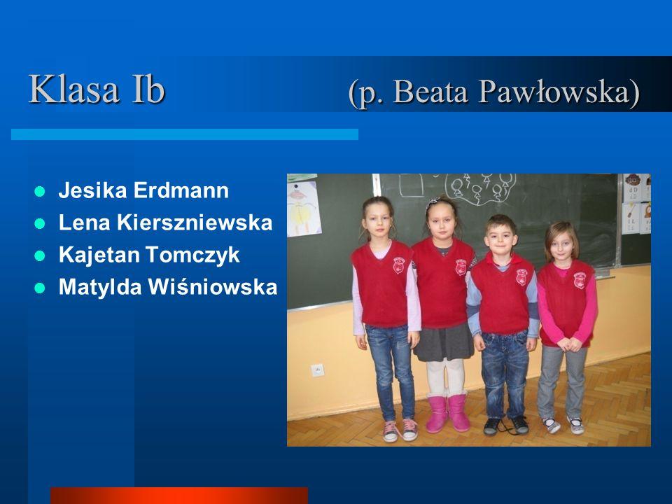 Klasa Ib (p. Beata Pawłowska) Jesika Erdmann Lena Kierszniewska Kajetan Tomczyk Matylda Wiśniowska