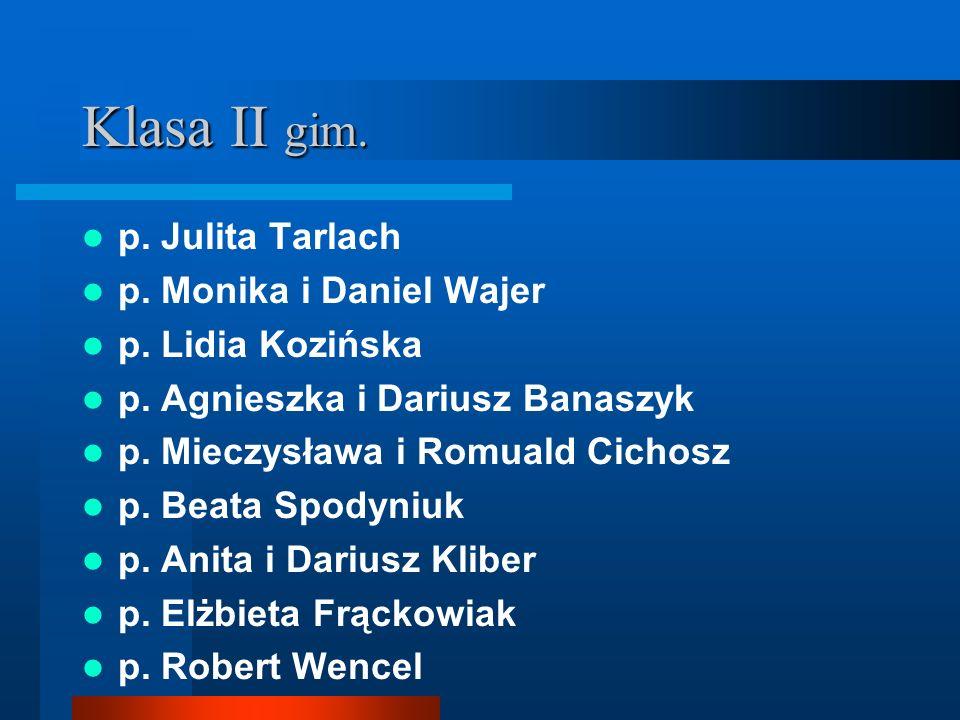 Klasa II gim. p. Julita Tarlach p. Monika i Daniel Wajer p. Lidia Kozińska p. Agnieszka i Dariusz Banaszyk p. Mieczysława i Romuald Cichosz p. Beata S