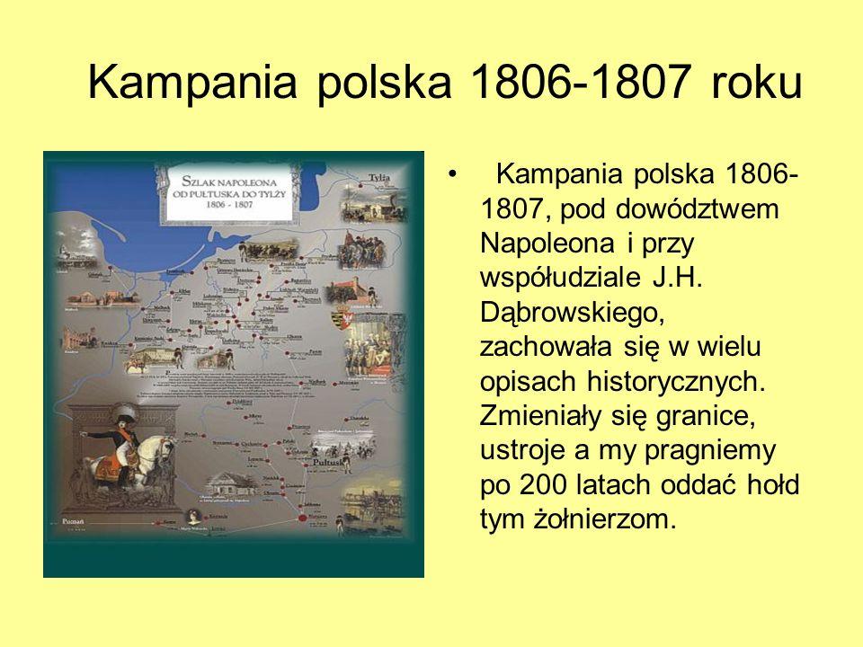 Kampania polska 1806-1807 roku Kampania polska 1806- 1807, pod dowództwem Napoleona i przy współudziale J.H. Dąbrowskiego, zachowała się w wielu opisa