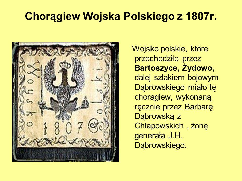 Chorągiew Wojska Polskiego z 1807r. Wojsko polskie, które przechodziło przez Bartoszyce, Żydowo, dalej szlakiem bojowym Dąbrowskiego miało tę chorągie