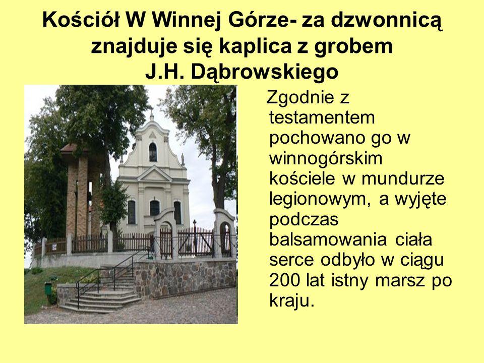 Kościół W Winnej Górze- za dzwonnicą znajduje się kaplica z grobem J.H. Dąbrowskiego Zgodnie z testamentem pochowano go w winnogórskim kościele w mund