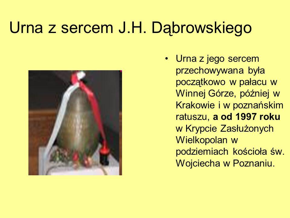Urna z sercem J.H. Dąbrowskiego Urna z jego sercem przechowywana była początkowo w pałacu w Winnej Górze, później w Krakowie i w poznańskim ratuszu, a
