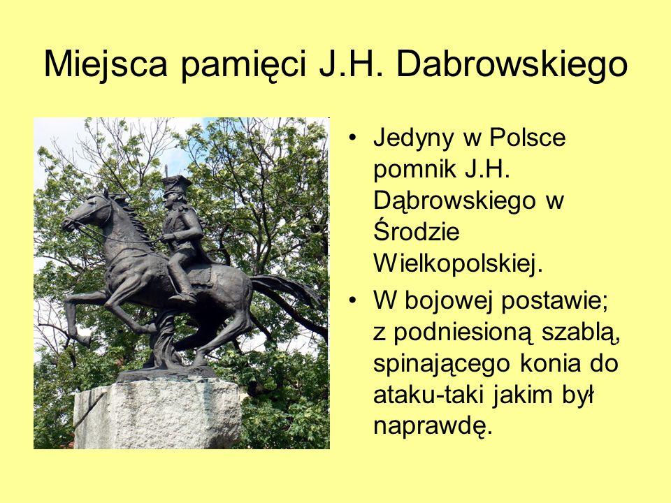 Miejsca pamięci J.H. Dabrowskiego Jedyny w Polsce pomnik J.H. Dąbrowskiego w Środzie Wielkopolskiej. W bojowej postawie; z podniesioną szablą, spinają