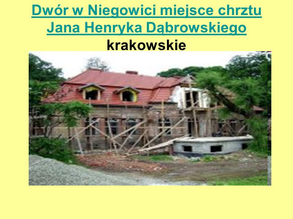Dwór w Niegowici miejsce chrztu Jana Henryka Dąbrowskiego Dwór w Niegowici miejsce chrztu Jana Henryka Dąbrowskiego krakowskie