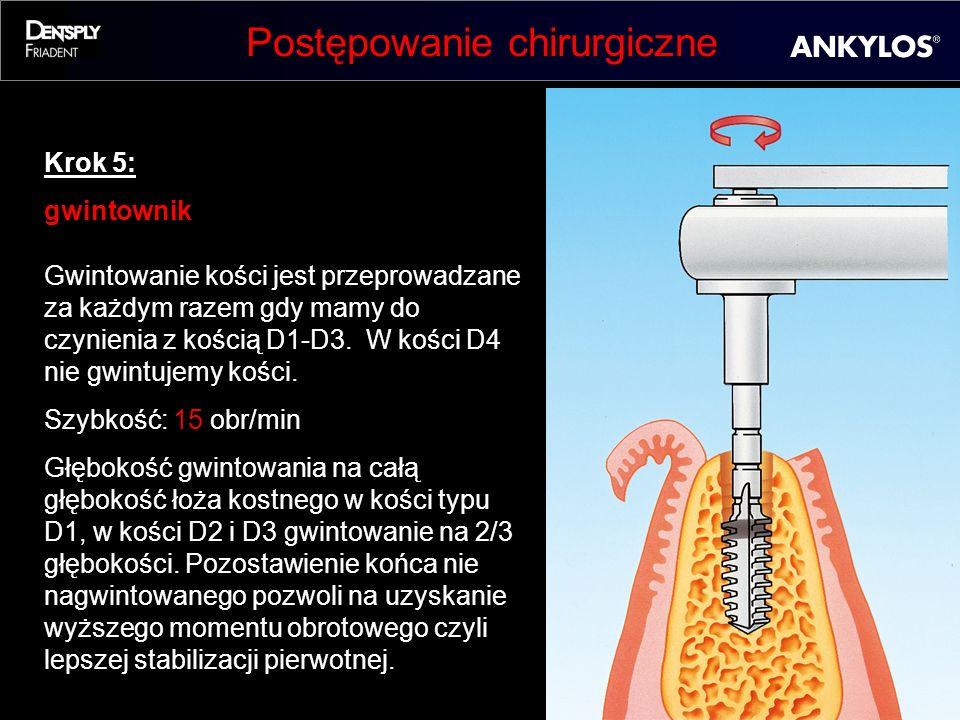 Postępowanie chirurgiczne Krok 5: gwintownik Gwintowanie kości jest przeprowadzane za każdym razem gdy mamy do czynienia z kością D1-D3. W kości D4 ni
