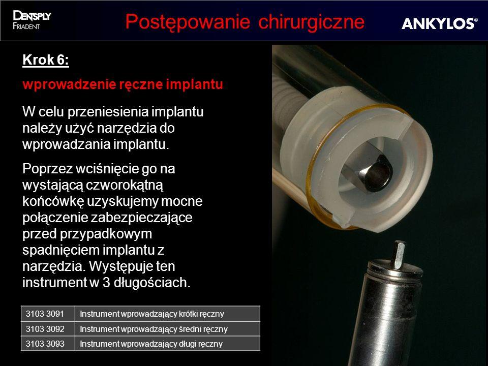 Postępowanie chirurgiczne Krok 6: wprowadzenie ręczne implantu W celu przeniesienia implantu należy użyć narzędzia do wprowadzania implantu. Poprzez w