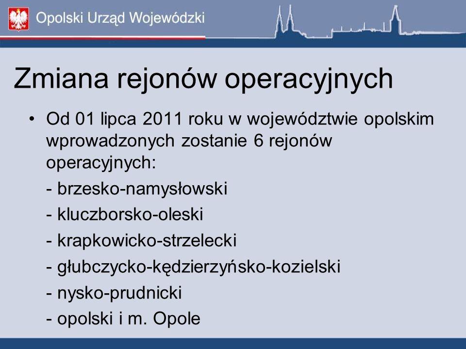 Zmiana rejonów operacyjnych Od 01 lipca 2011 roku w województwie opolskim wprowadzonych zostanie 6 rejonów operacyjnych: - brzesko-namysłowski - klucz