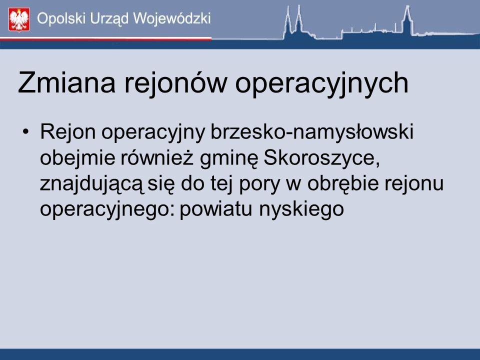 Zmiana rejonów operacyjnych Rejon operacyjny brzesko-namysłowski obejmie również gminę Skoroszyce, znajdującą się do tej pory w obrębie rejonu operacy