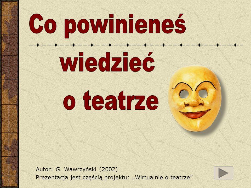 Autor: G. Wawrzyński (2002) Prezentacja jest częścią projektu: Wirtualnie o teatrze