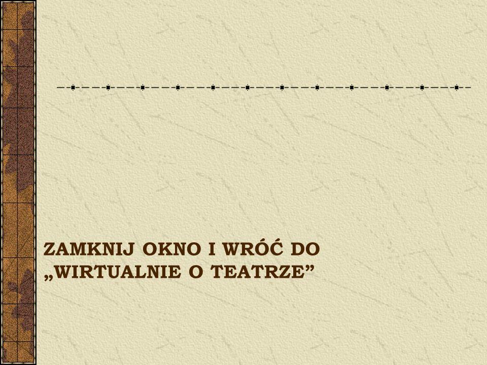 Rodzaje widowisk teatralnych Przedstawienie (np.komedie, tragedie); Opera i operetka; Balet; Musical; Kabaret; Pantomima; Teatr lalkowy; Teatr cieni;