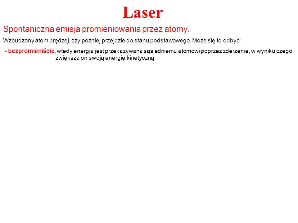 Laser Wzbudzony atom prędzej, czy później przejdzie do stanu podstawowego. Może się to odbyć: - bezpromieniście, wtedy energia jest przekazywana sąsie