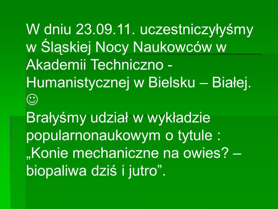W dniu 23.09.11. uczestniczyłyśmy w Śląskiej Nocy Naukowców w Akademii Techniczno - Humanistycznej w Bielsku – Białej. Brałyśmy udział w wykładzie pop