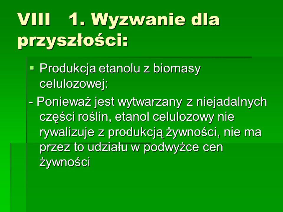 VIII 1. Wyzwanie dla przyszłości: Produkcja etanolu z biomasy celulozowej: Produkcja etanolu z biomasy celulozowej: - Ponieważ jest wytwarzany z nieja