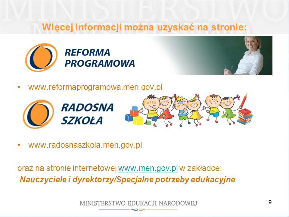 19 Więcej informacji można uzyskać na stronie: www.reformaprogramowa.men.gov.pl www.radosnaszkola.men.gov.pl oraz na stronie internetowej www.men.gov.