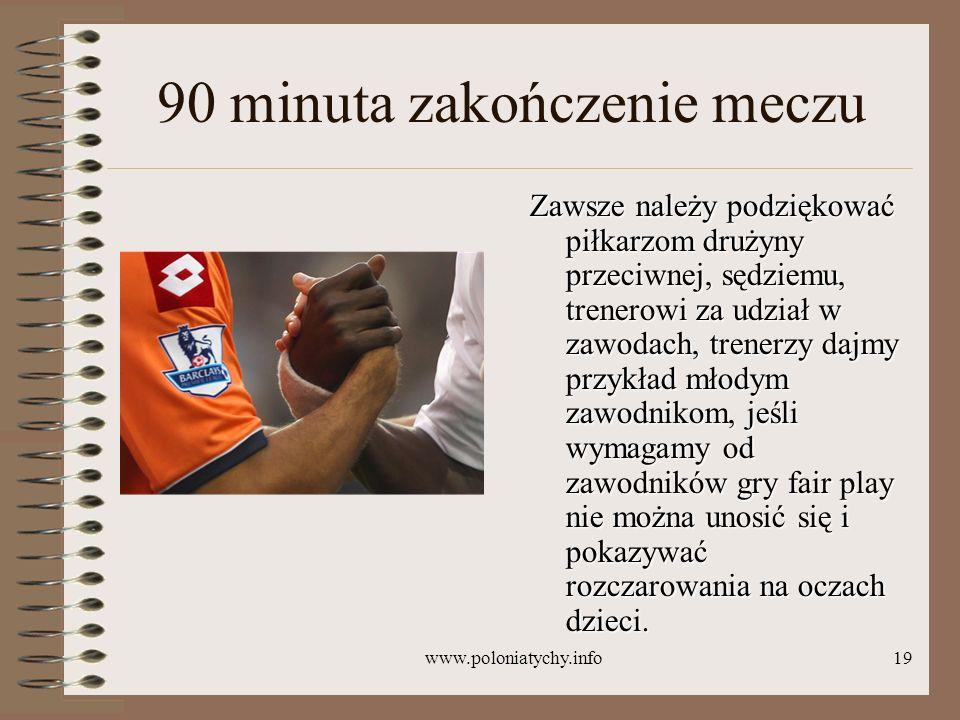 www.poloniatychy.info19 90 minuta zakończenie meczu Zawsze należy podziękować piłkarzom drużyny przeciwnej, sędziemu, trenerowi za udział w zawodach,