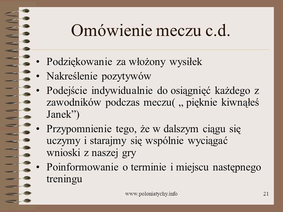www.poloniatychy.info21 Omówienie meczu c.d. Podziękowanie za włożony wysiłekPodziękowanie za włożony wysiłek Nakreślenie pozytywówNakreślenie pozytyw