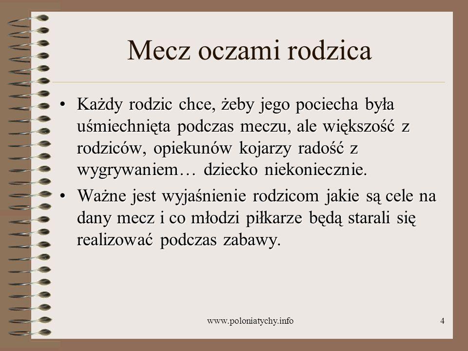www.poloniatychy.info4 Mecz oczami rodzica Każdy rodzic chce, żeby jego pociecha była uśmiechnięta podczas meczu, ale większość z rodziców, opiekunów
