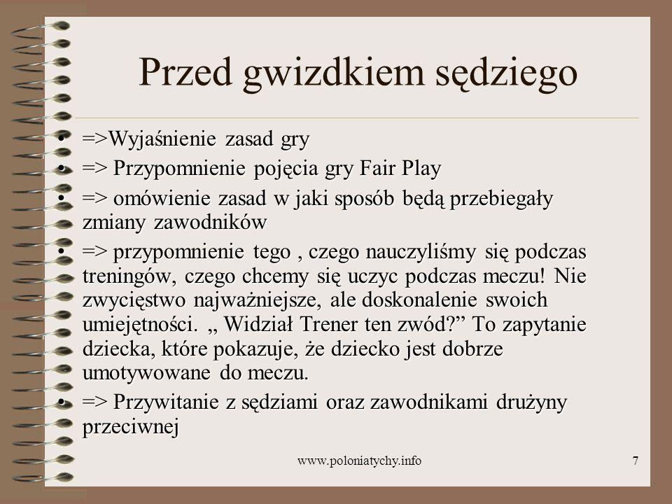 www.poloniatychy.info7 Przed gwizdkiem sędziego =>Wyjaśnienie zasad gry=>Wyjaśnienie zasad gry => Przypomnienie pojęcia gry Fair Play=> Przypomnienie
