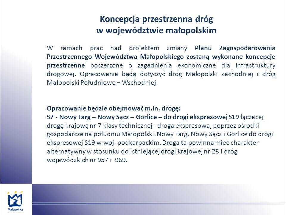 Koncepcja przestrzenna dróg w województwie małopolskim W ramach prac nad projektem zmiany Planu Zagospodarowania Przestrzennego Województwa Małopolski