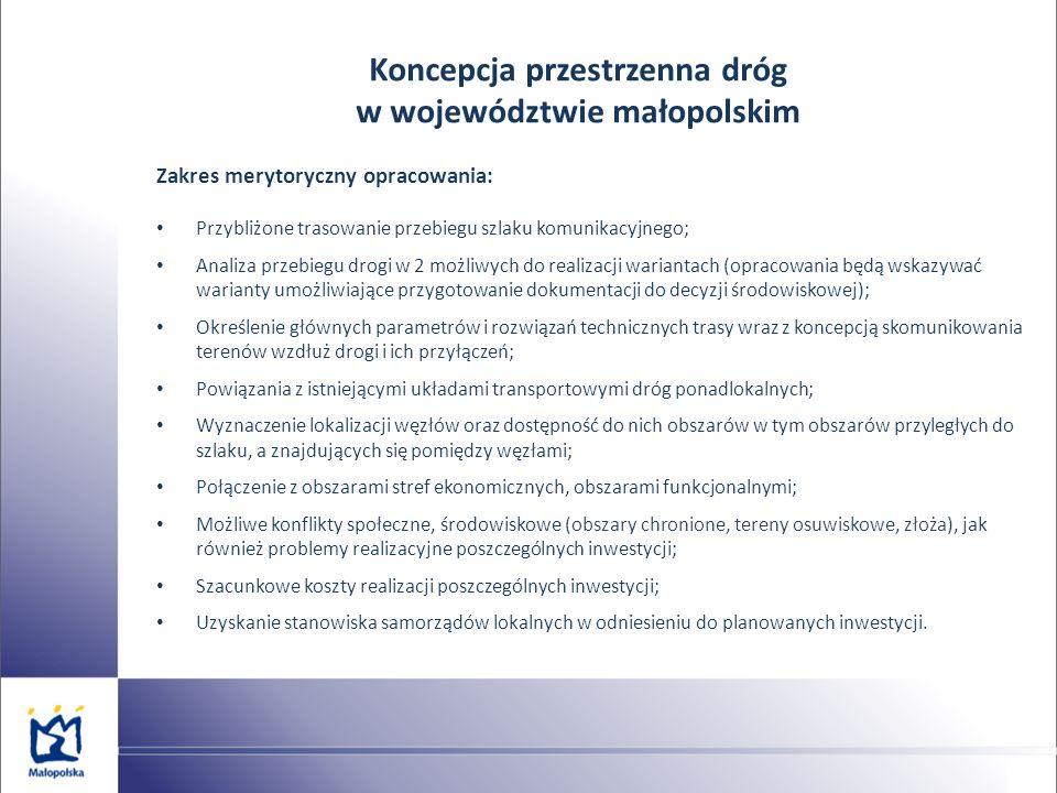 Koncepcja przestrzenna dróg w województwie małopolskim Zakres merytoryczny opracowania: Przybliżone trasowanie przebiegu szlaku komunikacyjnego; Anali