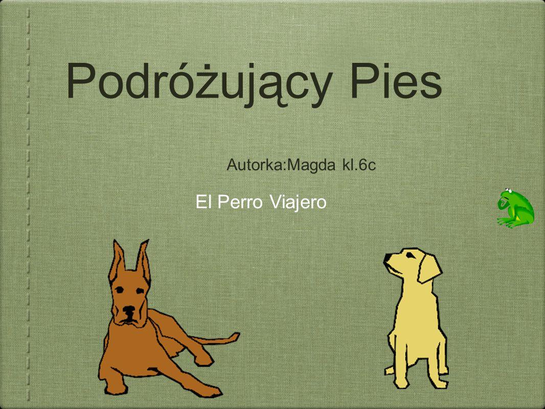 Podróżujący Pies Autorka:Magda kl.6c El Perro Viajero