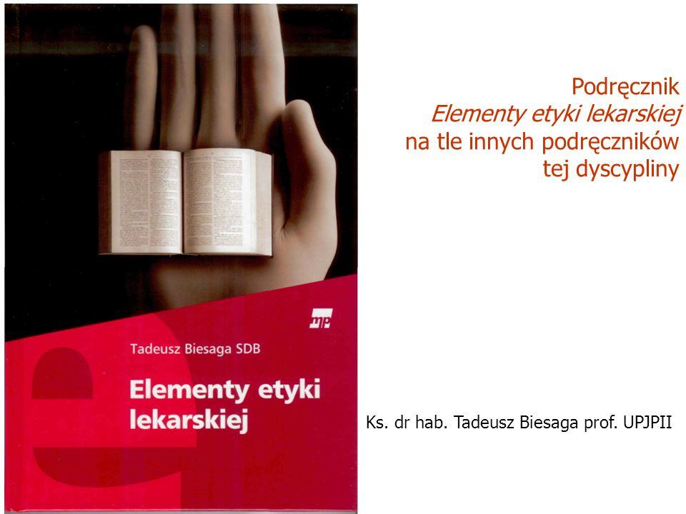 Podręcznik Elementy etyki lekarskiej na tle innych podręczników tej dyscypliny Ks. dr hab. Tadeusz Biesaga prof. UPJPII
