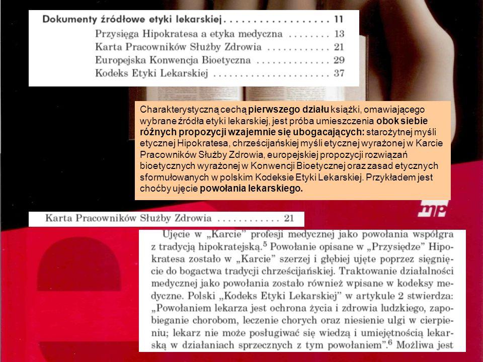 Charakterystyczną cechą pierwszego działu książki, omawiającego wybrane źródła etyki lekarskiej, jest próba umieszczenia obok siebie różnych propozycj