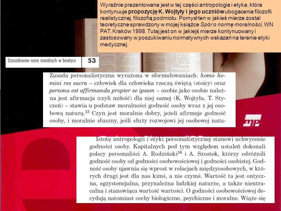 Wyraźnie prezentowana jest w tej części antropologia i etyka, która kontynuuje propozycję K. Wojtyły i jego uczniów ubogacenia filozofii realistycznej