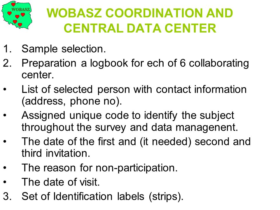 WOBASZ COORDINATION AND CENTRAL DATA CENTER (cont.) 4.Creation of national database using electronic records send by collaborating center and lab results analysis send by central lab.