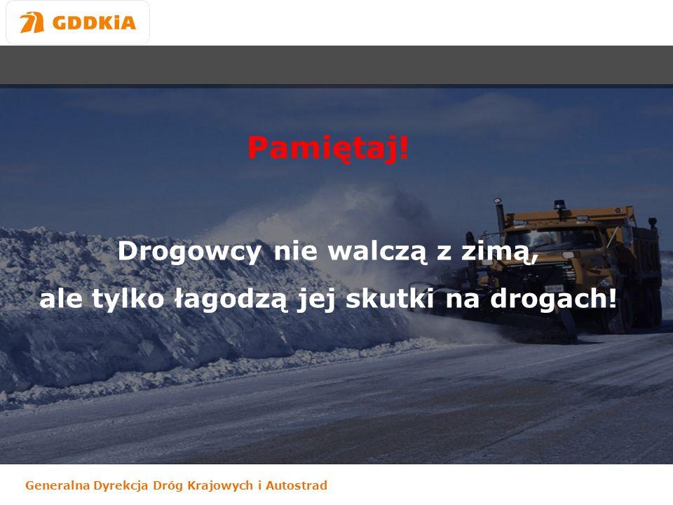Generalna Dyrekcja Dróg Krajowych i Autostrad Pamiętaj! Drogowcy nie walczą z zimą, ale tylko łagodzą jej skutki na drogach!