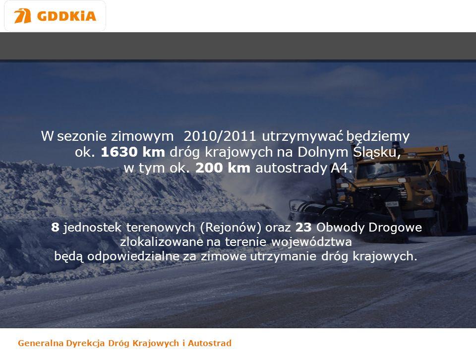 Generalna Dyrekcja Dróg Krajowych i Autostrad W sezonie zimowym 2010/2011 utrzymywać będziemy ok. 1630 km dróg krajowych na Dolnym Śląsku, w tym ok. 2