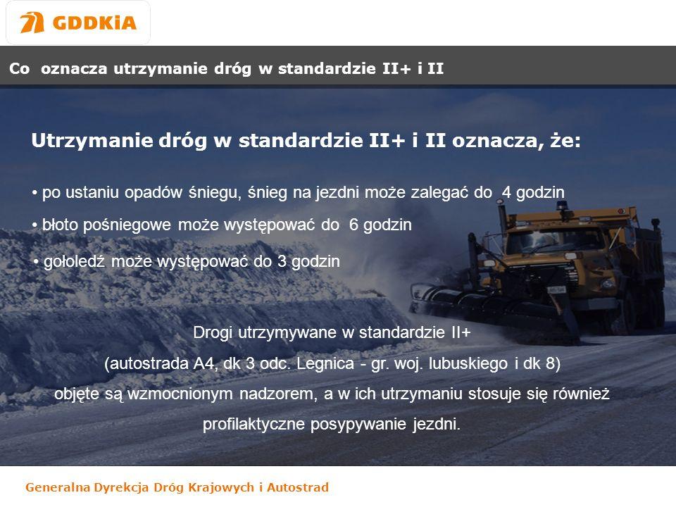 Generalna Dyrekcja Dróg Krajowych i Autostrad Utrzymanie zimowe dróg krajowych Nr 5, Nr 34 i Nr 35 w standardach II i III Drogi krajowe administrowane przez Rejon GDDKiA w Wałbrzychu (łącznie 163.2 km) obsługiwać będzie: 14 posypywarek (piaskarko-solarek) wyposażonych w pługi odśnieżne 16 samodzielnych pługów odśnieżnych, w tym 2 pługi wirnikowe 6 dodatkowych jednostek ciężkiego sprzętu budowlanego przeznaczonych do odśnieżania (spycharki, równiarki) 3 kamery monitorujące sytuację na drogach 2 stacje pogodowe mierzące temperaturę powietrza i nawierzchni jezdni Przy drogach będzie ustawionych 28.7 km zasłon – siatki przeciwśnieżnej.