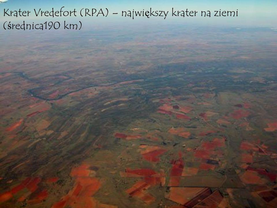 Krater Vredefort (RPA) – największy krater na ziemi (średnica190 km)