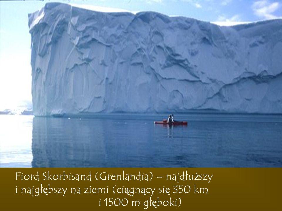 Fiord Skorbisand (Grenlandia) – najdłuższy i najgłębszy na ziemi (ciągnący się 350 km i 1500 m głęboki)