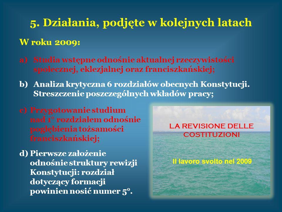 5. Działania, podjęte w kolejnych latach W roku 2009: a)Studia wstępne odnośnie aktualnej rzeczywistości społecznej, eklezjalnej oraz franciszkańskiej