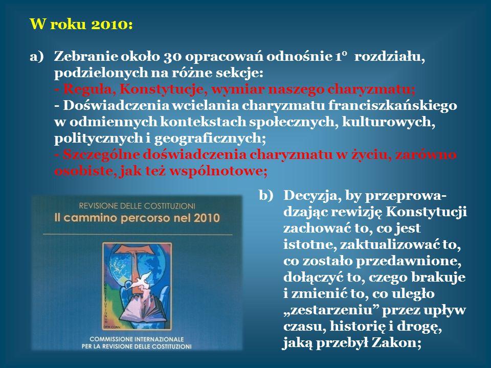 W roku 2010: a)Zebranie około 30 opracowań odnośnie 1° rozdziału, podzielonych na różne sekcje: - Reguła, Konstytucje, wymiar naszego charyzmatu; - Do