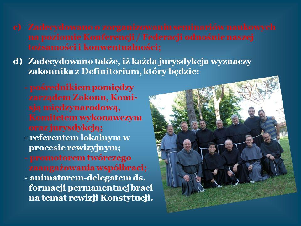 c)Zadecydowano o zorganizowaniu seminariów naukowych na poziomie Konferencji / Federacji odnośnie naszej tożsamości i konwentualności; d)Zadecydowano