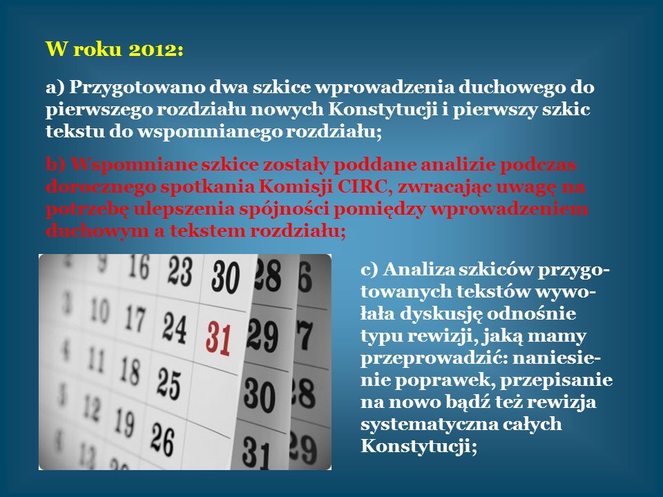W roku 2012: a) Przygotowano dwa szkice wprowadzenia duchowego do pierwszego rozdziału nowych Konstytucji i pierwszy szkic tekstu do wspomnianego rozd