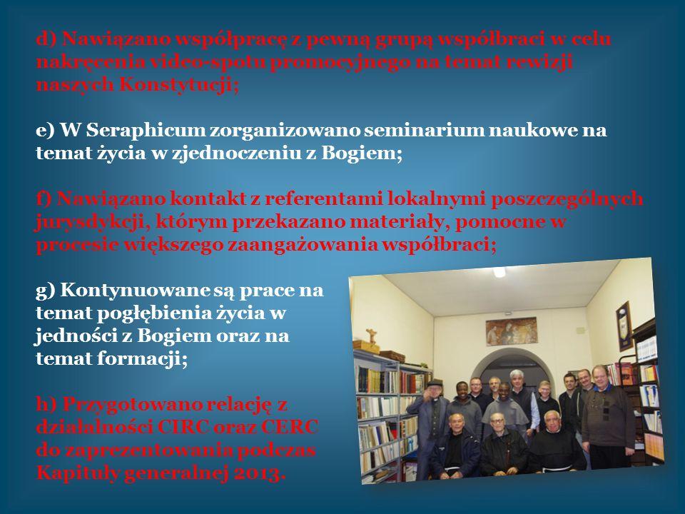 d) Nawiązano współpracę z pewną grupą współbraci w celu nakręcenia video-spotu promocyjnego na temat rewizji naszych Konstytucji; e) W Seraphicum zorg