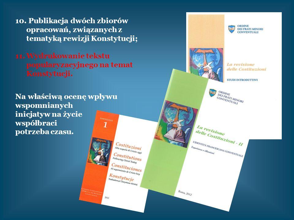 10. Publikacja dwóch zbiorów opracowań, związanych z tematyką rewizji Konstytucji; 11.Wydrukowanie tekstu popularyzacyjnego na temat Konstytucji. Na w