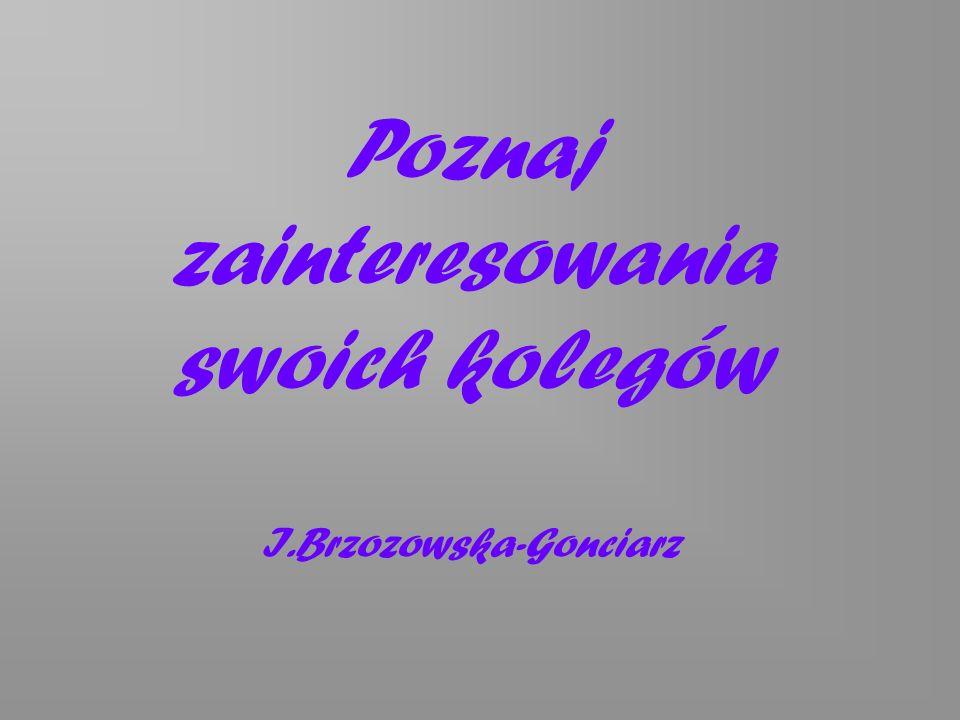 Poznaj zainteresowania swoich kolegów I.Brzozowska-Gonciarz