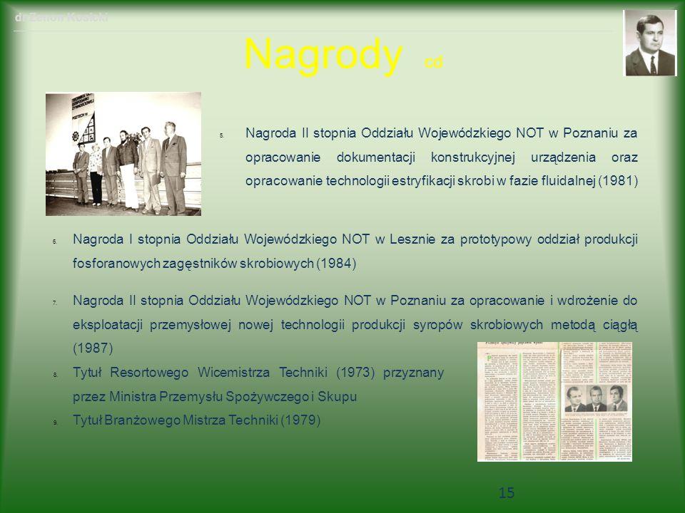Nagrody cd 6. Nagroda I stopnia Oddziału Wojewódzkiego NOT w Lesznie za prototypowy oddział produkcji fosforanowych zagęstników skrobiowych (1984) 7.