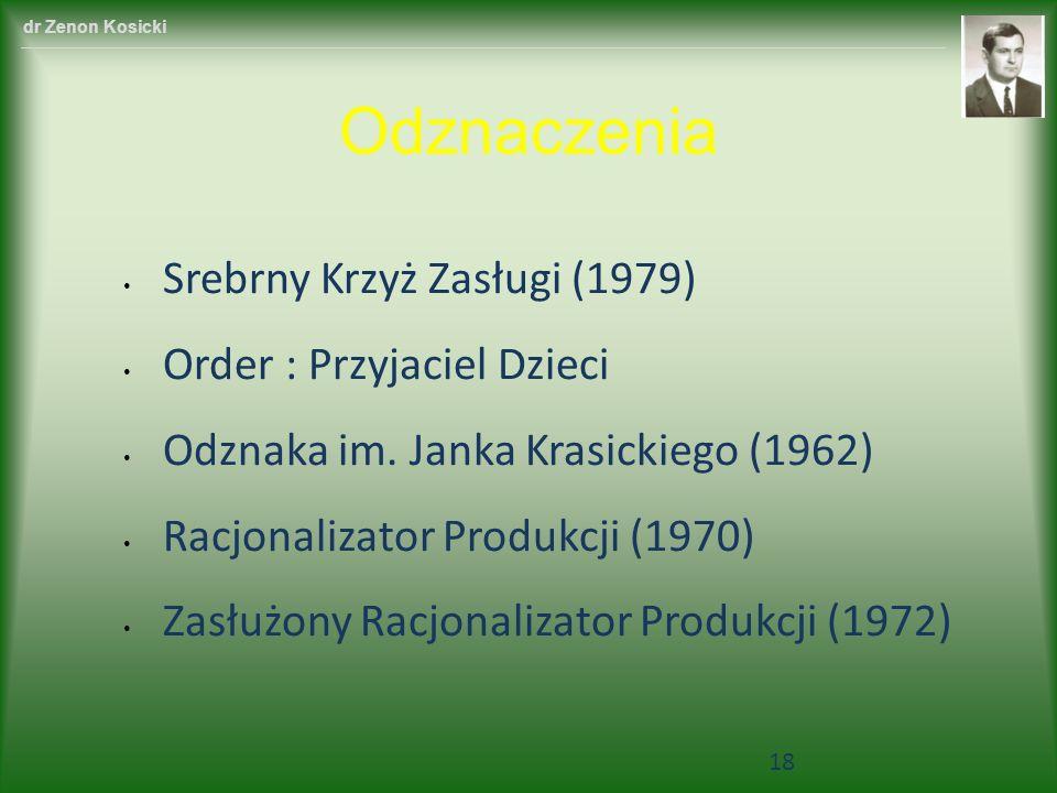 dr Zenon Kosicki Srebrny Krzyż Zasługi (1979) Order : Przyjaciel Dzieci Odznaka im. Janka Krasickiego (1962) Racjonalizator Produkcji (1970) Zasłużony
