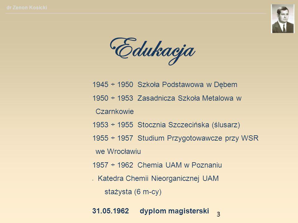 Edukacja 1945 ÷ 1950 Szkoła Podstawowa w Dębem 1950 ÷ 1953 Zasadnicza Szkoła Metalowa w Czarnkowie 1953 ÷ 1955 Stocznia Szczecińska (ślusarz) 1955 ÷ 1
