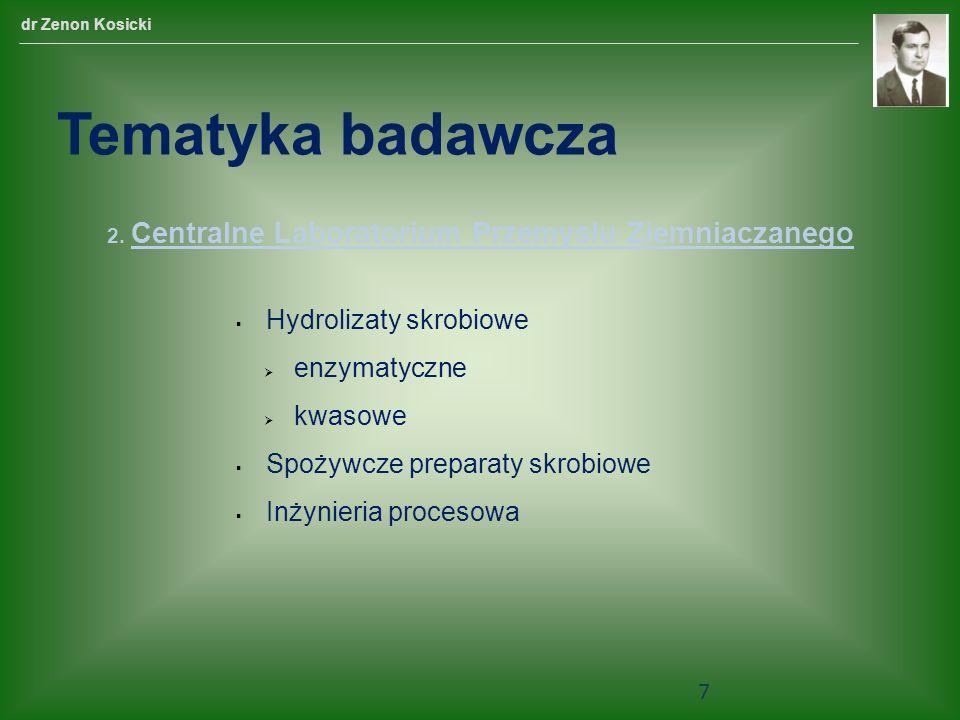 2. Centralne Laboratorium Przemysłu Ziemniaczanego Hydrolizaty skrobiowe enzymatyczne kwasowe Spożywcze preparaty skrobiowe Inżynieria procesowa dr Ze